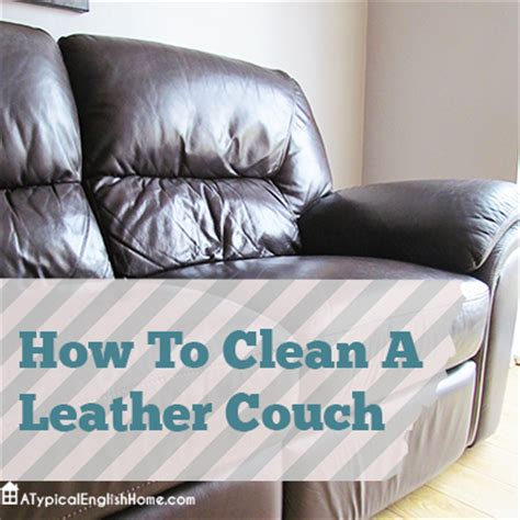 A Typical English Home How To Clean A Leather Couch How To Clean My Leather Sofa