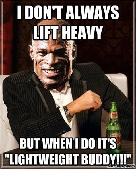 Bodybuilding Meme - i dont always lift heavy but when i do its lightweight