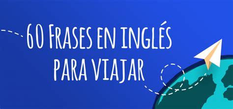 imagenes con frases sobre viajar 60 frases en ingles para viajar el blog de idiomas