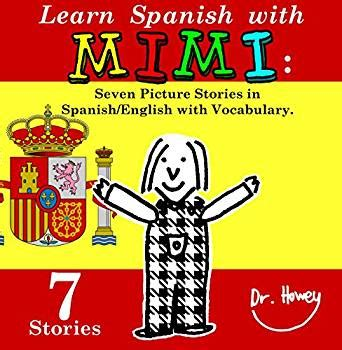 libro learn spanish with stories learn spanish with mimi seven picture stories in spanish english with vocabulary mimi eng es
