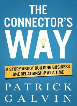 building relationships one conversation at a time a guide for work and home books the connector s way a story about building business one