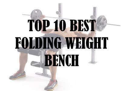 top 10 weight benches top 10 weight bench olympic adjustable and foldable benches