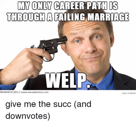 Career Meme - my only career path is through a failing marriage welp