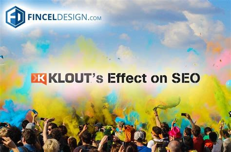 the design effect inc klout score effect on seo explained by finceldesign com