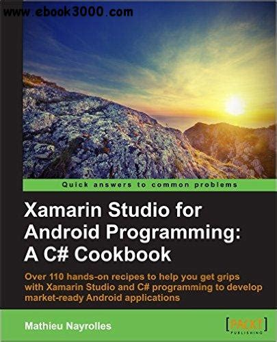 xamarin tutorial for beginners pdf xamarin studio for android programming a c cookbook