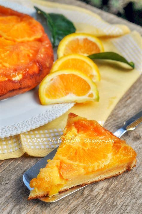 arte in cucina torta rovesciata all arancia ricetta veloce arte in cucina
