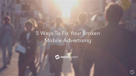 Ways To Fix Your Broken Products by 5 Ways To Fix Your Broken Mobile Advertising