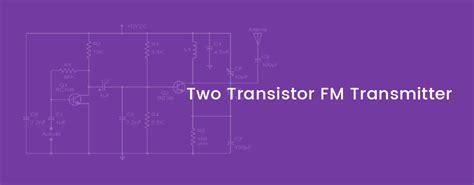 simple fm transmitter circuit based   transistors