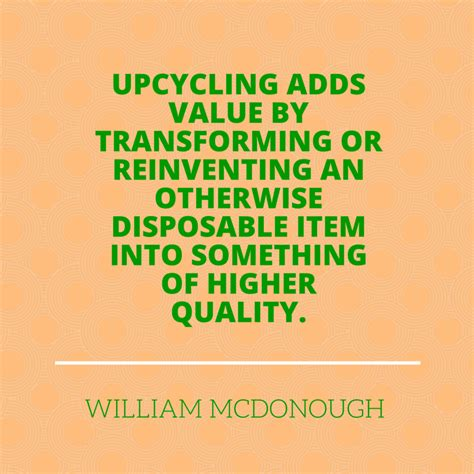 upcycling quotes upcycling adds value by transforming or reinventing an