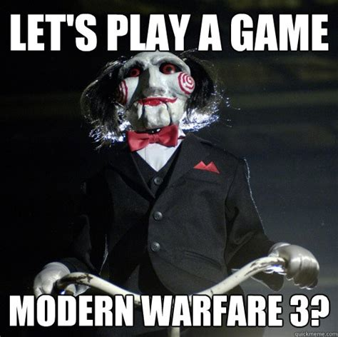 Play All The Games Meme - let s play a game modern warfare 3 jigsaw wants to play