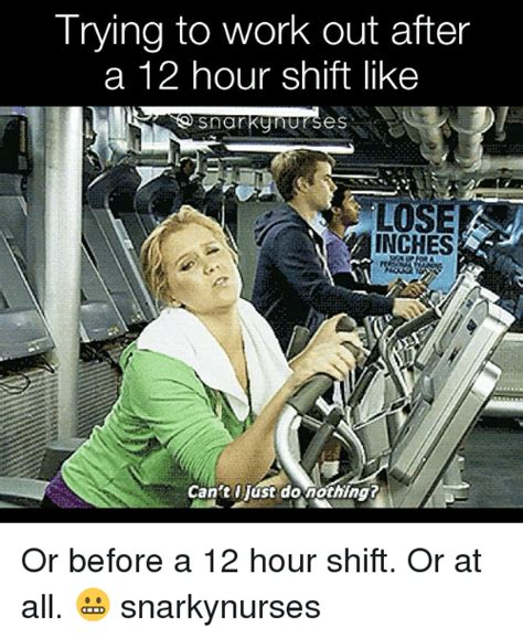 12 A Memes - trying to work out after a 12 hour shift like snarkunurses