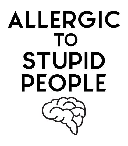 alergi to stupid allergic to stupid t shirt hashtagbay