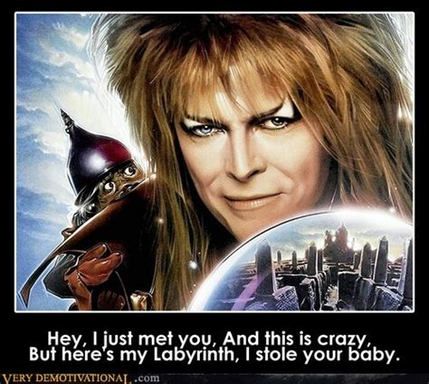 Labyrinth Meme - hey i just met you and this is crazy but here s my