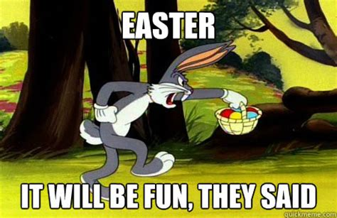 Easter Meme Funny - easter it will be fun they said annoyed bugs bunny