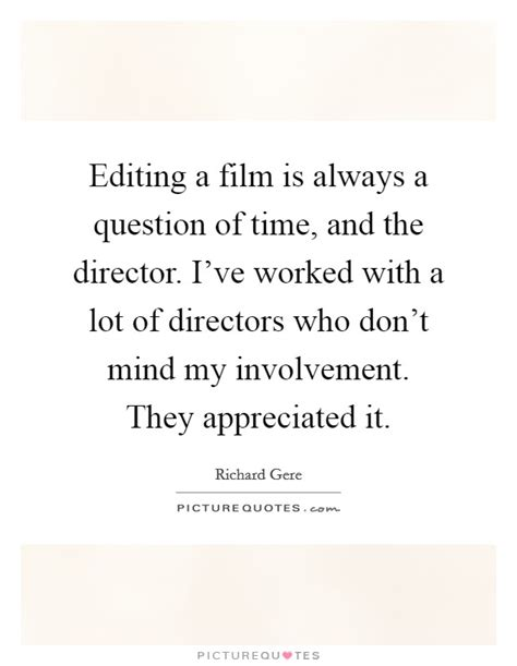 film editing quotes editing a film is always a question of time and the