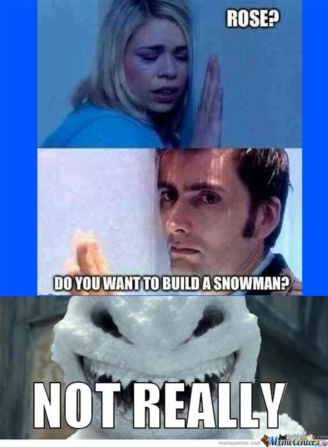 Do You Want To Build A Snowman Meme - doctor who do you want to build a snowman quickmeme