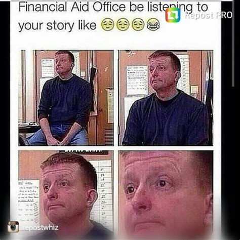 Financial Aid Meme - financial aid office be listening to your story like