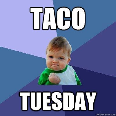 Taco Memes - 17 best ideas about taco tuesday meme on pinterest taco
