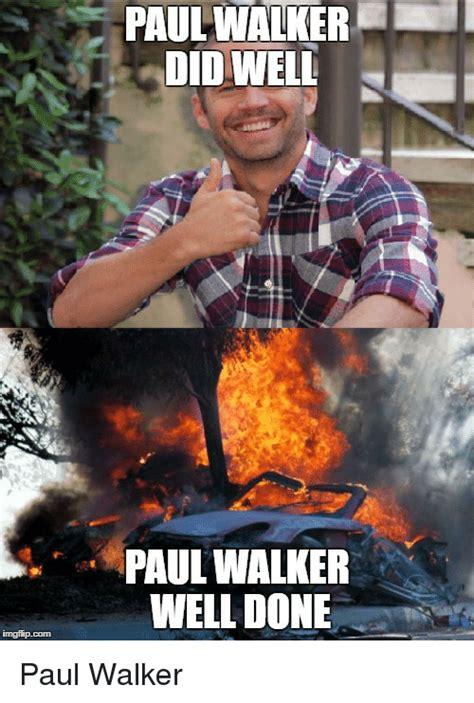 Paul Walker Meme - paul walker didwell paul walker well done paul walker