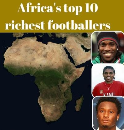 list of africa s top 10 richest footballers of all time nigerianreviews mikel kanu okocha make africa s top 10 richest footballers of all time the rainbow news