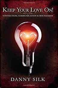 keep your love on 1942306067 keep your love on connection communication and boundaries danny silk 9781942306061 amazon