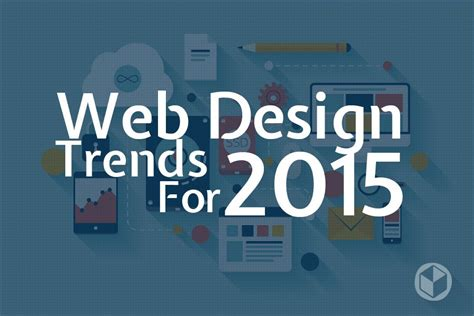 web design layout trends 2015 web design trends 2015 what you can do now to keep your