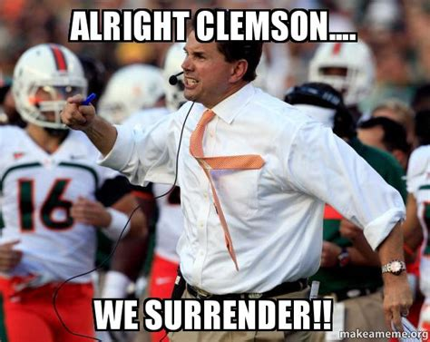 Clemson Memes - alright clemson we surrender make a meme