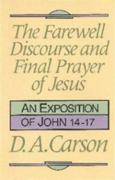 the farewell discourse and prayer of jesus an evangelical exposition of 14 17 books the farewell discourse and prayer of jesus an