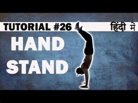 dance tutorial in hindi how to do hand stand breaking hip hop dance tutorial