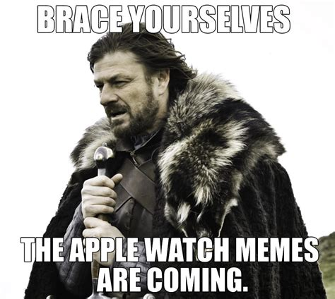 Embrace Yourself Meme - embrace the imockery 20 hilarious apple watch memes