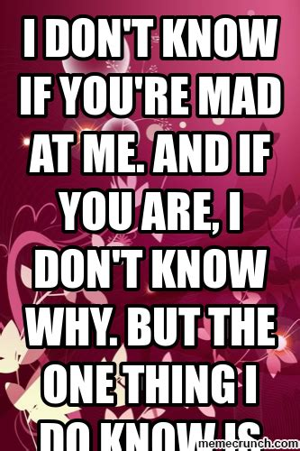 why you mad meme i don t if you re mad at me and if you are i don t