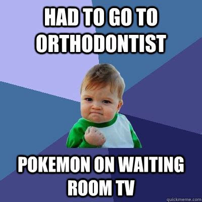 Orthodontist Meme - had to go to orthodontist pokemon on waiting room tv
