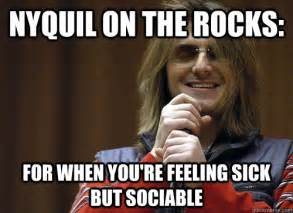 Nyquil Meme - nyquil on the rocks for when you re feeling sick but