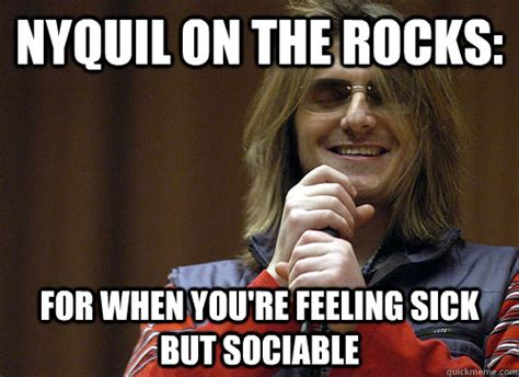 Sick Funny Memes - nyquil on the rocks for when you re feeling sick but