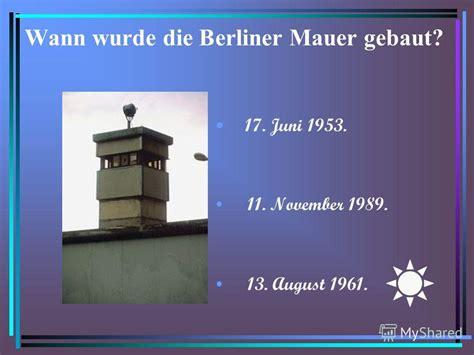 wann wurde die mauer gebaut презентация на тему quot willkommen in berlin deutschland