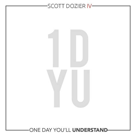 one day you ll understand film one day you ll understand scott dozier iv mp3 buy full