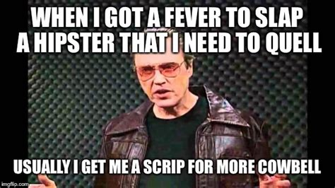 More Cowbell Meme - christopher walken fever imgflip