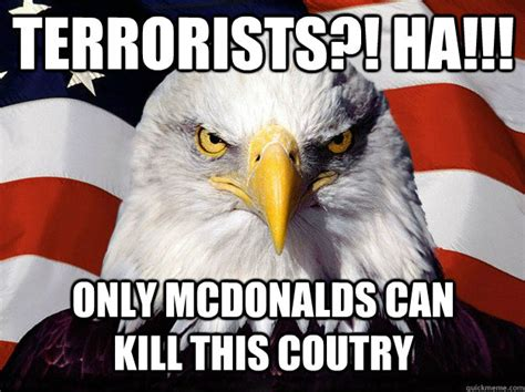 Patriotic Eagle Meme - terrorists ha only mcdonalds can kill this coutry