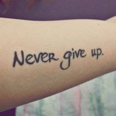 tattoo fail never don t give up my tattoo never give up don t mind the mess in the