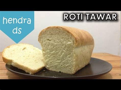 youtube membuat roti tawar roti tawar resep dan cara membuat roti tawar mudah youtube