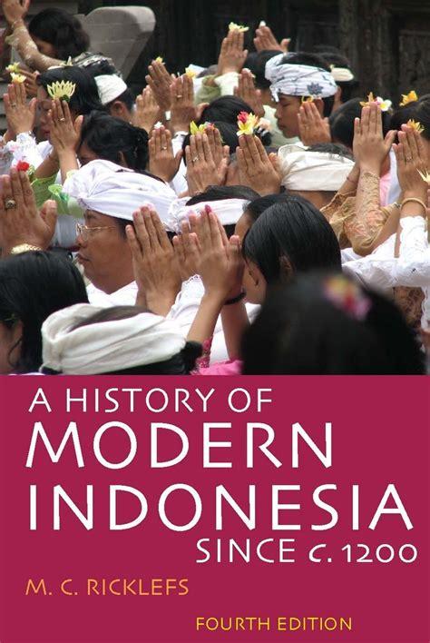 Sejarah Indonesia Modern 1200 2008 M C Ricklefs 2 a history of modern indonesia since c 1200 fourth