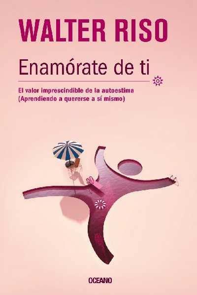 enamorate de ti walter riso libro pdf 20 libros para subir tu autoestima y ser feliz contigo mismo