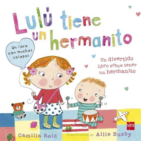 libro berta tiene un hermanito lul 250 tiene un hermanito literatura infantil y juvenil sm