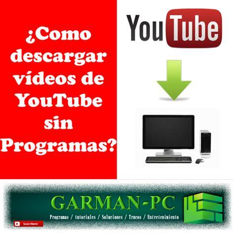como descargar videos de youtube sin instalar programas ni garman pc como descargar v 237 deos de youtube sin programas
