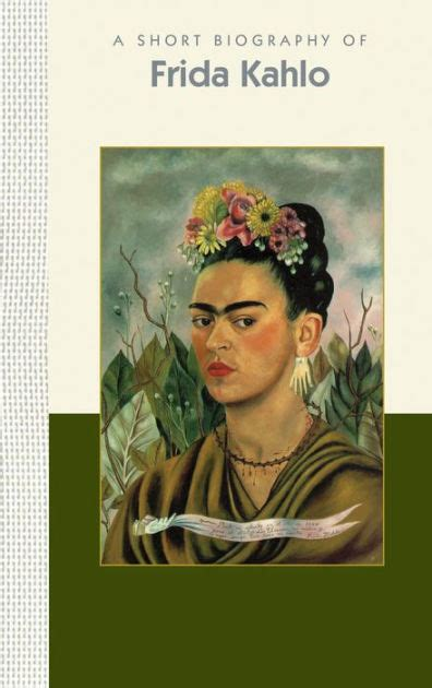 frida kahlo biography barnes and noble a short biography of frida kahlo a short biography by
