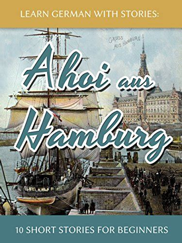 libro learn german with stories learn german with stories ahoi aus hamburg 10 short stories for beginners dino lernt deutsch