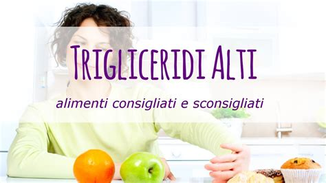alimenti trigliceridi trigliceridi alti alimenti consigliati e sconsigliati