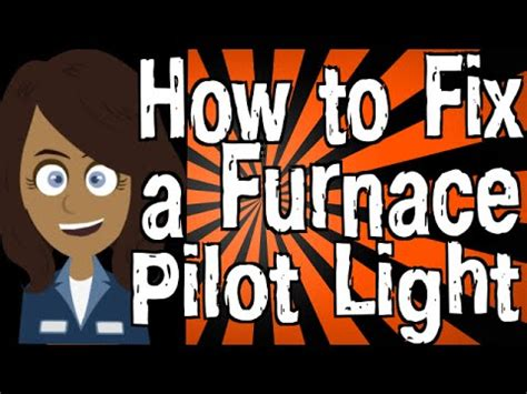 how to light a boiler how to fix a furnace pilot light youtube