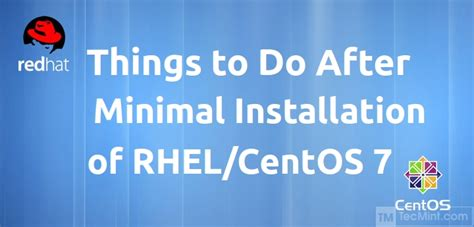 7 Items To Buy After by 30 Things To Do After Minimal Rhel Centos 7 Installation