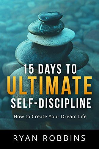 design your dream life 15 days to ultimate self discipline how to create your